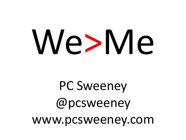 We>Me PC Sweeney @pcsweeney www.pcsweeney.com