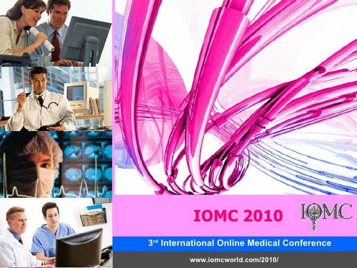 3 rd  International Online Medical Conference www.iomcworld.com/2010/ IOMC 2010