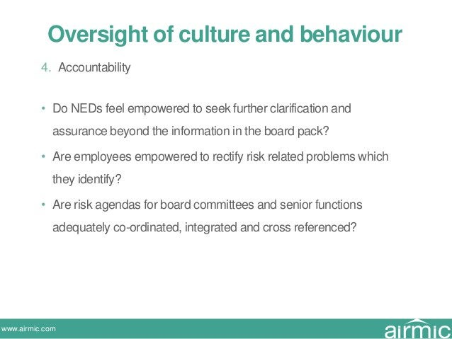 www.airmic.com 4. Accountability • Do NEDs feel empowered to seek further clarification and assurance beyond the informati...
