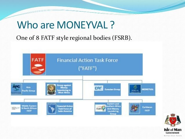 Who are MONEYVAL ? One of 8 FATF style regional bodies (FSRB).