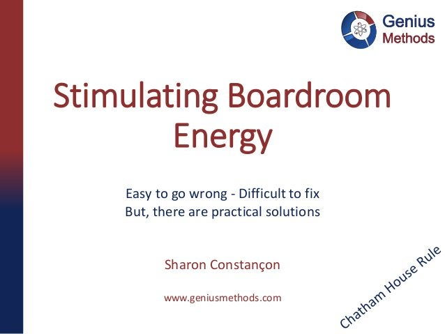 Stimulating Boardroom Energy Easy to go wrong - Difficult to fix But, there are practical solutions Sharon Constanҫon www....