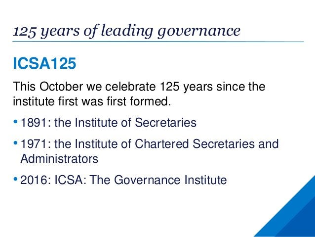 125 years of leading governance ICSA125 This October we celebrate 125 years since the institute first was first formed. • ...