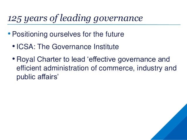 125 years of leading governance • Positioning ourselves for the future • ICSA: The Governance Institute • Royal Charter to...