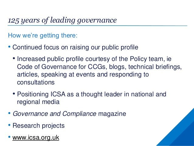 125 years of leading governance How we're getting there: • Continued focus on raising our public profile • Increased publi...