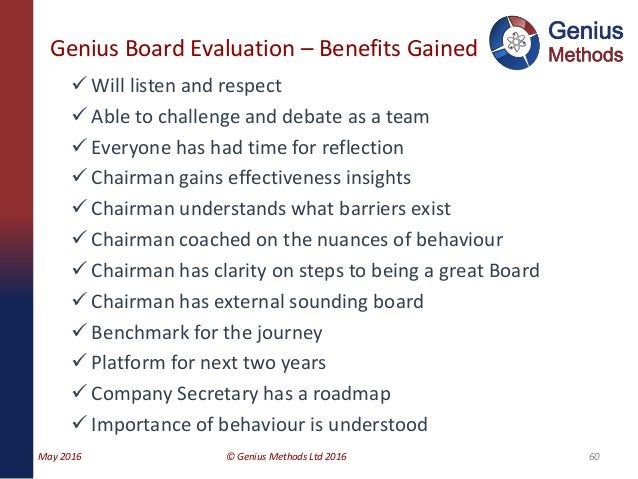 Genius Board Evaluation – Benefits Gained 60  Will listen and respect  Able to challenge and debate as a team  Everyone...