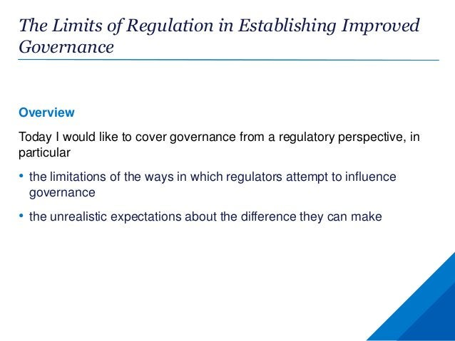 The Limits of Regulation in Establishing Improved Governance Overview Today I would like to cover governance from a regula...