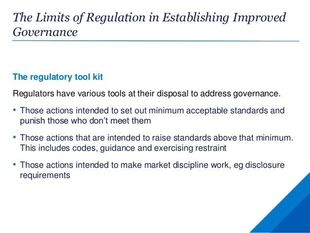 The Limits of Regulation in Establishing Improved Governance The regulatory tool kit Regulators have various tools at thei...