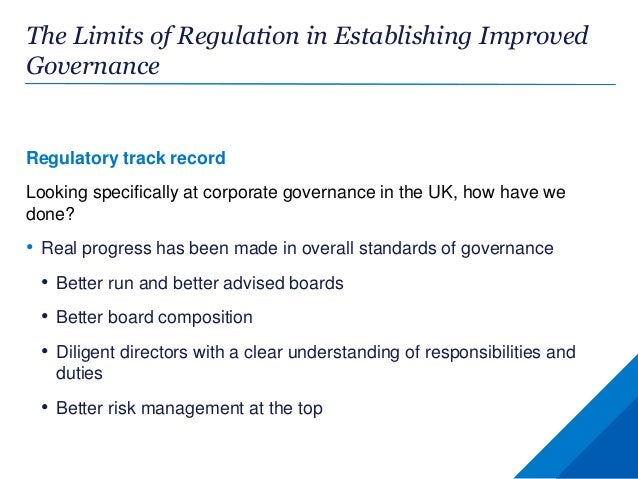 The Limits of Regulation in Establishing Improved Governance Regulatory track record Looking specifically at corporate gov...
