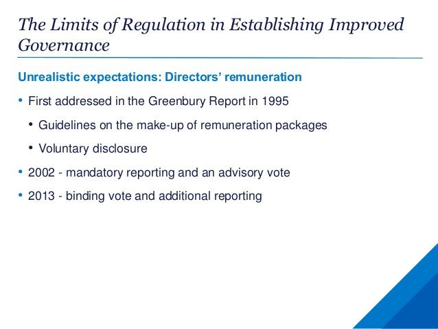 The Limits of Regulation in Establishing Improved Governance Unrealistic expectations: Directors' remuneration • First add...
