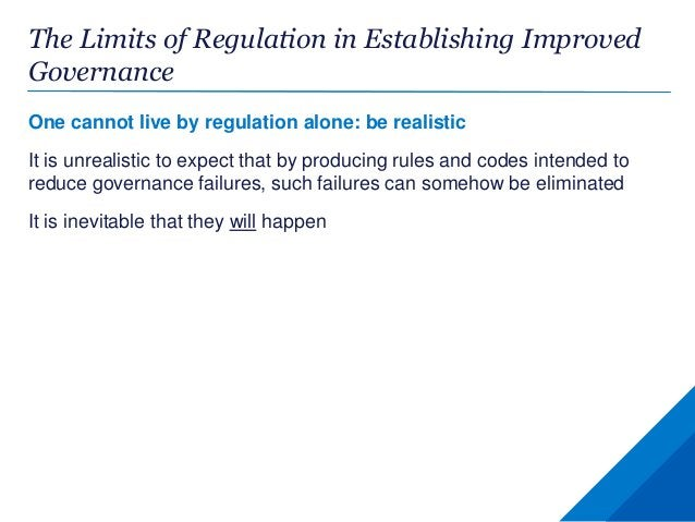 The Limits of Regulation in Establishing Improved Governance One cannot live by regulation alone: be realistic It is unrea...