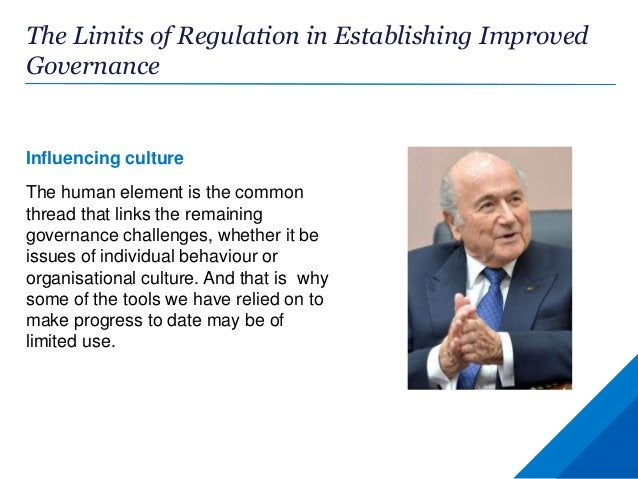 The Limits of Regulation in Establishing Improved Governance Influencing culture The human element is the common thread th...