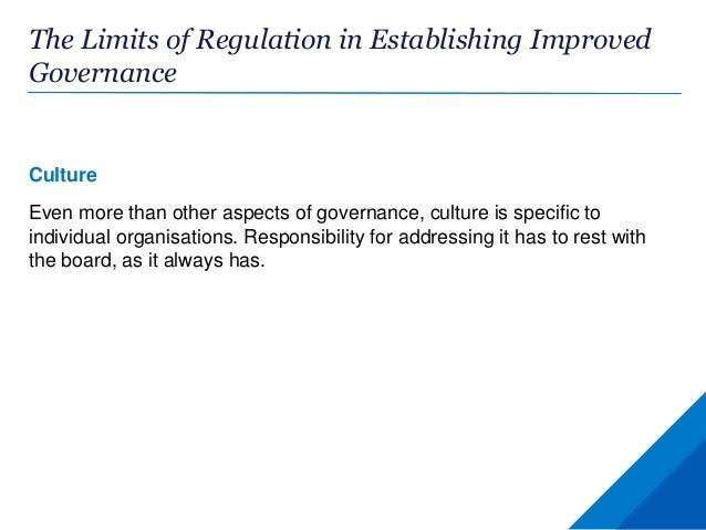 The Limits of Regulation in Establishing Improved Governance Culture Even more than other aspects of governance, culture i...
