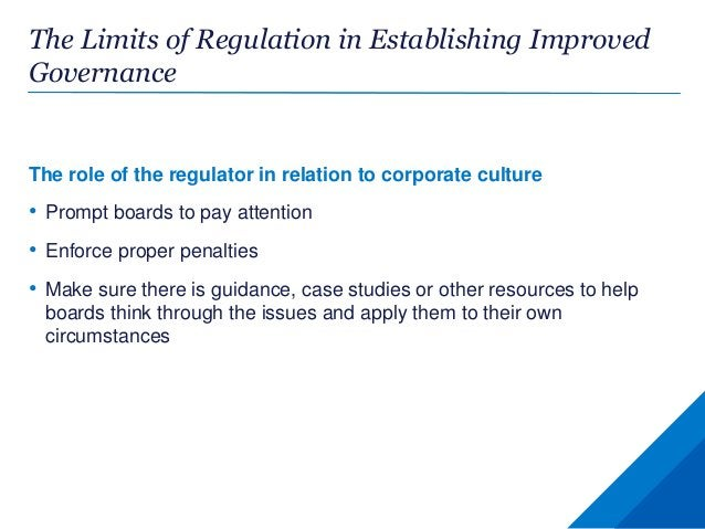 The Limits of Regulation in Establishing Improved Governance The role of the regulator in relation to corporate culture • ...