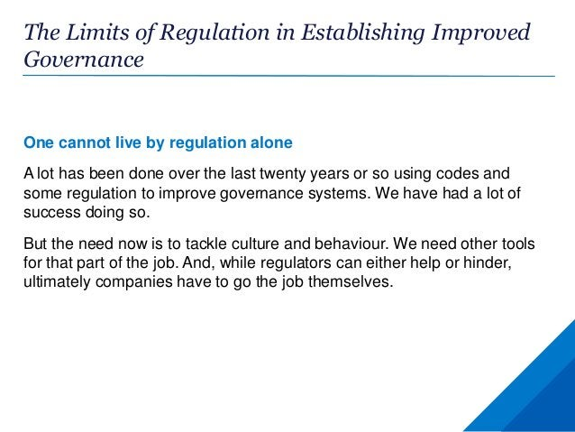 The Limits of Regulation in Establishing Improved Governance One cannot live by regulation alone A lot has been done over ...
