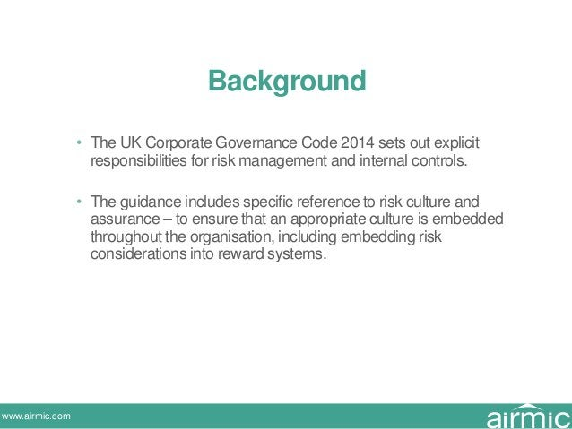 www.airmic.com • The UK Corporate Governance Code 2014 sets out explicit responsibilities for risk management and internal...