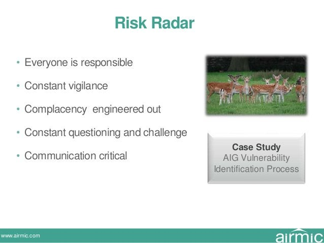 www.airmic.com Risk Radar • Everyone is responsible • Constant vigilance • Complacency engineered out • Constant questioni...