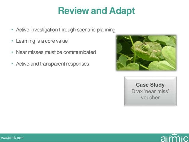 www.airmic.com Review and Adapt • Active investigation through scenario planning • Learning is a core value • Near misses ...