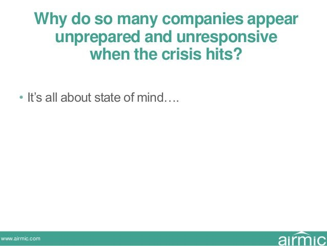 www.airmic.com • It's all about state of mind…. Why do so many companies appear unprepared and unresponsive when the crisi...