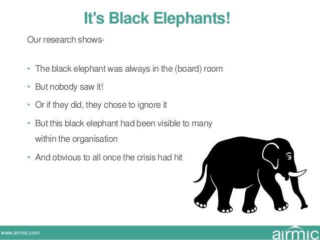 www.airmic.com It's Black Elephants! Our research shows- • The black elephant was always in the (board) room • But nobody ...