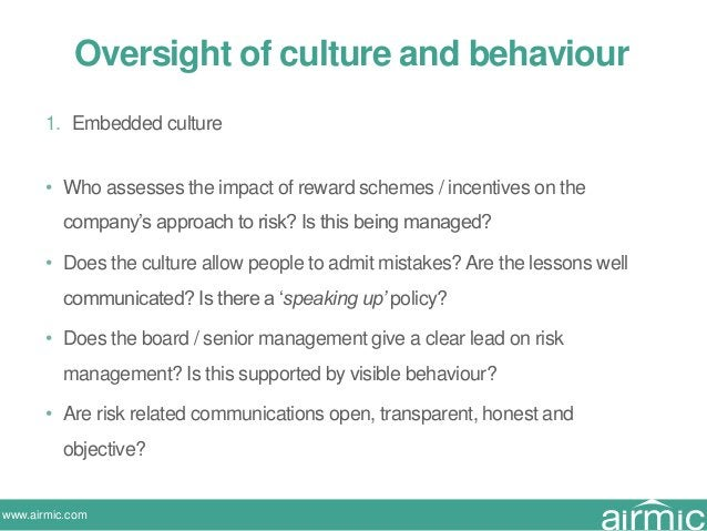 www.airmic.com Oversight of culture and behaviour 1. Embedded culture • Who assesses the impact of reward schemes / incent...