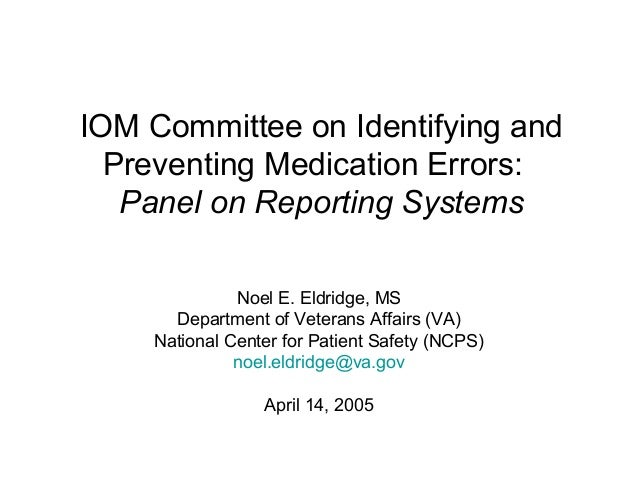 IOM Committee on Identifying and Preventing Medication Errors: Panel on Reporting Systems Noel E. Eldridge, MS Department ...
