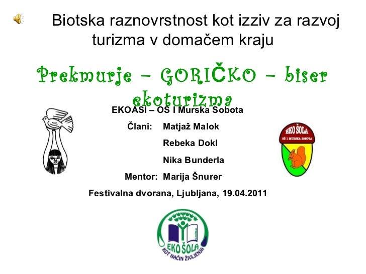 Biotska raznovrstnost kot izziv za razvoj  turizma v domačem kraju EKOASI – OŠ I Murska Sobota Člani:  Matjaž Malok Rebeka...