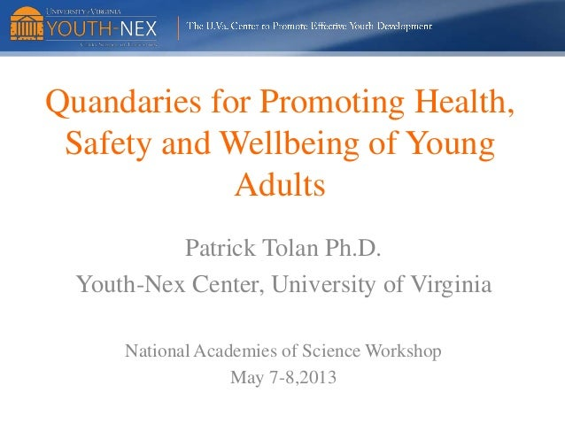 Quandaries for Promoting Health, Safety and Wellbeing of Young Adults Patrick Tolan Ph.D. Youth-Nex Center, University of ...