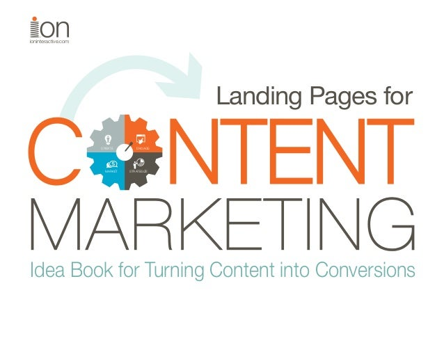 ioninteractive.com  C CREATE  ENGAGE  NTENT MARKET STRATEGIZE  Landing Pages for  MARKETING  Idea Book for Turning Content...