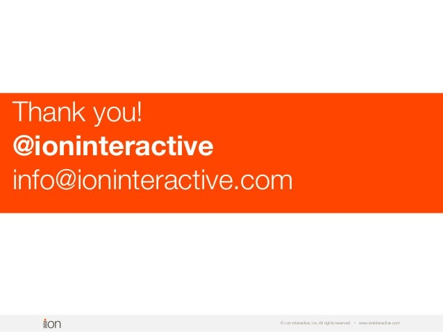 © i-on interactive, inc. All rights reserved • www.ioninteractive.com Thank you! @ioninteractive info@ioninteractive.com