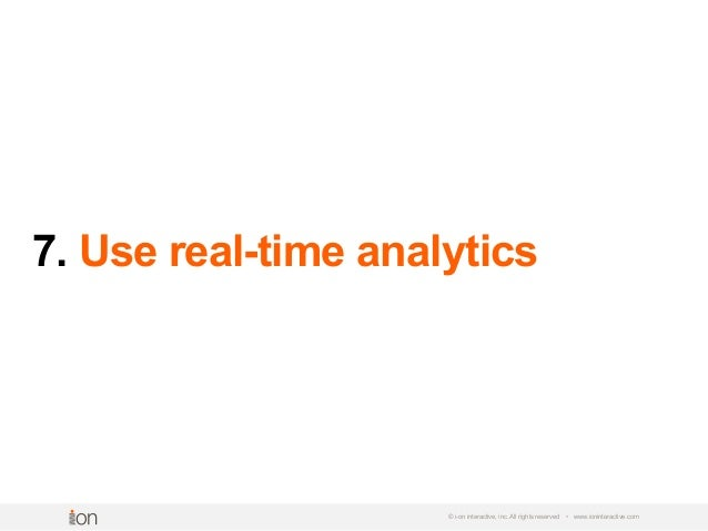 7. Use real-time analytics © i-on interactive, inc. All rights reserved • www.ioninteractive.com