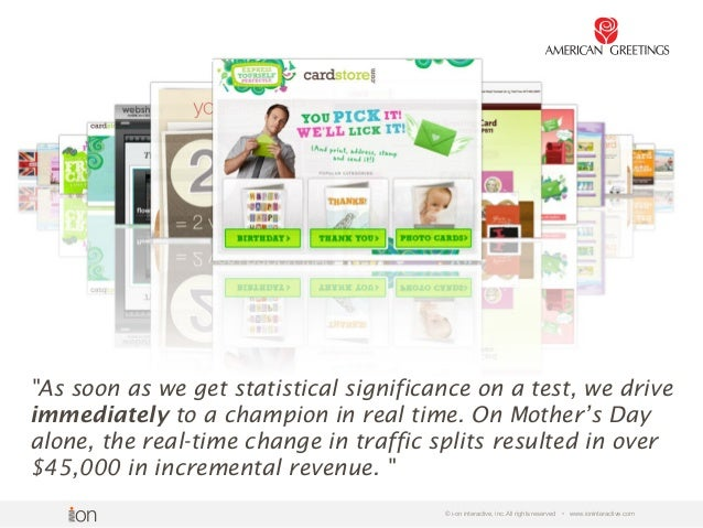"© i-on interactive, inc. All rights reserved • www.ioninteractive.com ""As soon as we get statistical significance on a tes..."