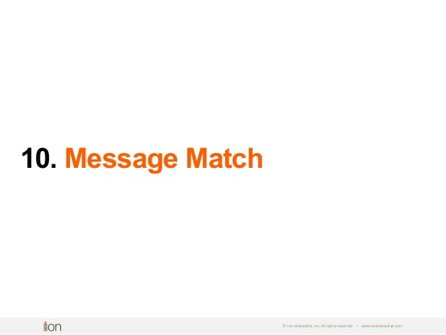 10. Message Match © i-on interactive, inc. All rights reserved • www.ioninteractive.com