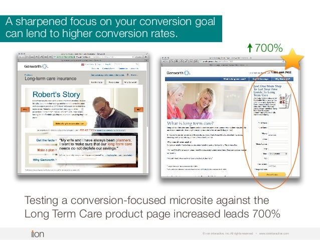 A sharpened focus on your conversion goal can lend to higher conversion rates. © i-on interactive, inc. All rights reserve...