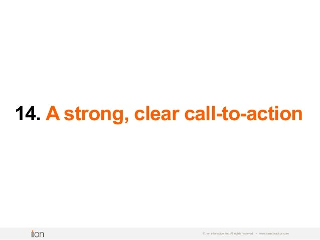 14. A strong, clear call-to-action © i-on interactive, inc. All rights reserved • www.ioninteractive.com