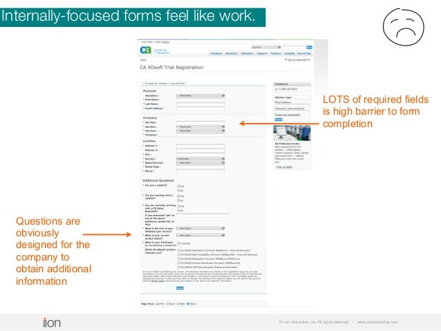 Internally-focused forms feel like work. © i-on interactive, inc. All rights reserved • www.ioninteractive.com Questions a...