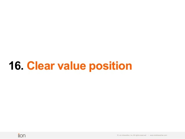 16. Clear value position © i-on interactive, inc. All rights reserved • www.ioninteractive.com