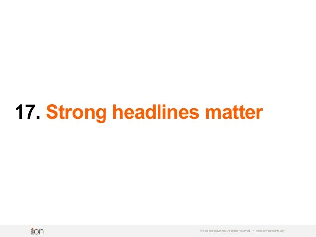 17. Strong headlines matter © i-on interactive, inc. All rights reserved • www.ioninteractive.com