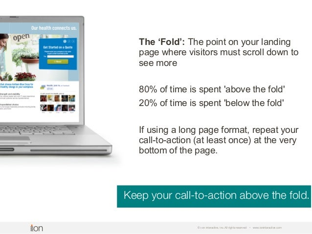 Keep your call-to-action above the fold. © i-on interactive, inc. All rights reserved • www.ioninteractive.com Don't assum...