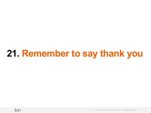 21. Remember to say thank you © i-on interactive, inc. All rights reserved • www.ioninteractive.com