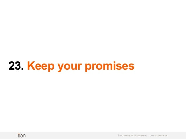 23. Keep your promises © i-on interactive, inc. All rights reserved • www.ioninteractive.com