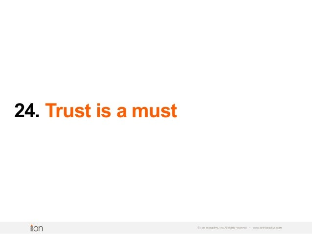 24. Trust is a must © i-on interactive, inc. All rights reserved • www.ioninteractive.com