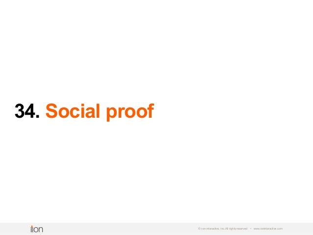34. Social proof © i-on interactive, inc. All rights reserved • www.ioninteractive.com