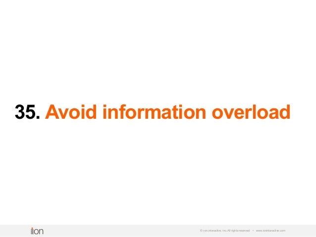 35. Avoid information overload © i-on interactive, inc. All rights reserved • www.ioninteractive.com