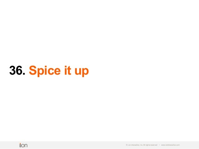 36. Spice it up © i-on interactive, inc. All rights reserved • www.ioninteractive.com