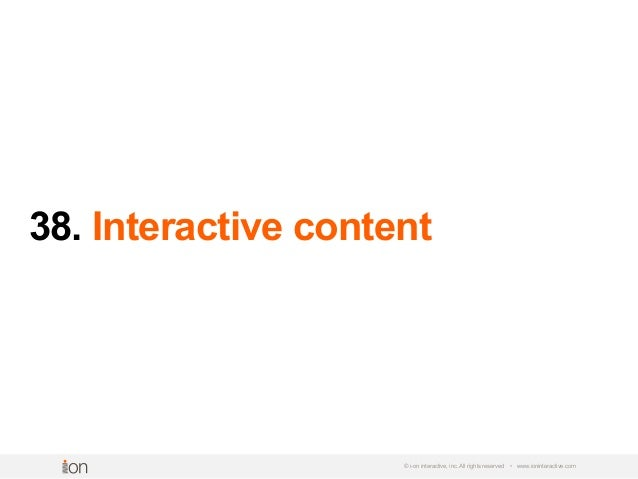 38. Interactive content © i-on interactive, inc. All rights reserved • www.ioninteractive.com
