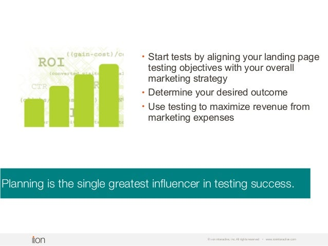Planning is the single greatest influencer in testing success. © i-on interactive, inc. All rights reserved • www.ionintera...