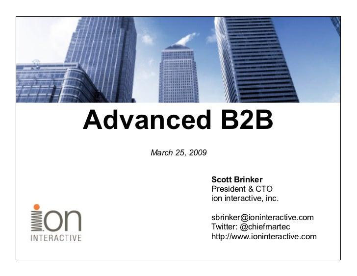 Advanced B2B     March 25, 2009                        Scott Brinker                      President & CTO                 ...