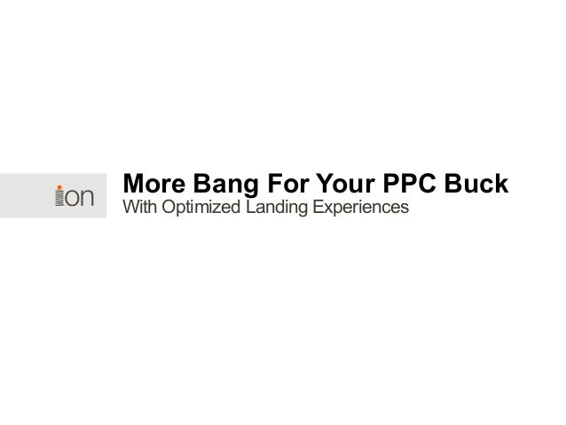 With Optimized Landing Experiences More Bang For Your PPC Buck