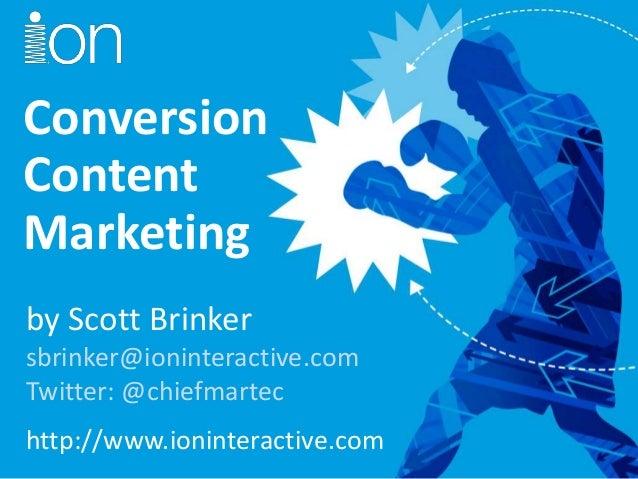 ConversionContentMarketingby Scott Brinkersbrinker@ioninteractive.comTwitter: @chiefmartechttp://www.ioninteractive.com