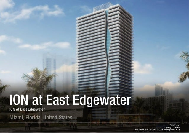 Felix Lopez  (305) 228-0000  http://www.proxioshowcase.com/subscriptions/3634  ION at East Edgewater  ION At East Edgewate...